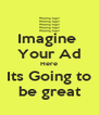 Imagine  Your Ad Here Its Going to be great - Personalised Poster A4 size
