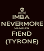IMBA  NEVERMORE SHADOW FIEND (TYRONE) - Personalised Poster A4 size