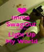 Imma  SwagOut  Cuz Yu Light Up My World - Personalised Poster A4 size