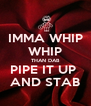 IMMA WHIP WHIP THAN DAB PIPE IT UP  AND STAB - Personalised Poster A4 size