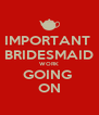 IMPORTANT  BRIDESMAID WORK GOING  ON - Personalised Poster A4 size