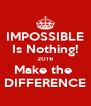 IMPOSSIBLE Is Nothing! 2016 Make the  DIFFERENCE - Personalised Poster A4 size