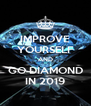 IMPROVE YOURSELF AND GO DIAMOND IN 2019 - Personalised Poster A4 size