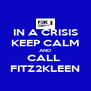 IN A CRISIS KEEP CALM AND CALL  FITZ2KLEEN - Personalised Poster A4 size