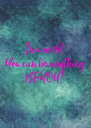 In a world  You can be anything BE YOU! - Personalised Poster A4 size