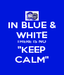 """IN BLUE & WHITE THERE IS NO """"KEEP CALM"""" - Personalised Poster A4 size"""
