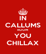 IN CALLUMS ROOM YOU CHILLAX - Personalised Poster A4 size