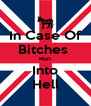 In Case Of Bitches  Run Into Hell - Personalised Poster A4 size