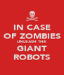 IN CASE OF ZOMBIES UNLEASH THE GIANT ROBOTS - Personalised Poster A4 size
