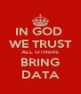 IN GOD  WE TRUST ALL OTHERS BRING DATA - Personalised Poster A4 size
