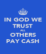 IN GOD WE TRUST ALL OTHERS PAY CASH - Personalised Poster A4 size