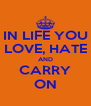 IN LIFE YOU LOVE, HATE AND CARRY ON - Personalised Poster A4 size