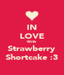 IN LOVE With Strawberry Shortcake :3 - Personalised Poster A4 size