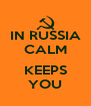IN RUSSIA CALM  KEEPS YOU - Personalised Poster A4 size