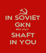 IN SOVIET GKN WE PUT  SHAFT IN YOU - Personalised Poster A4 size