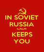 IN SOVIET RUSSIA CALM KEEPS YOU - Personalised Poster A4 size