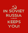 IN SOVIET RUSSIA CALM KEEPS YOU! - Personalised Poster A4 size