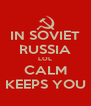 IN SOVIET RUSSIA LOL CALM KEEPS YOU - Personalised Poster A4 size