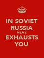 IN SOVIET RUSSIA MEME EXHAUSTS YOU - Personalised Poster A4 size