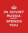 IN SOVIET RUSSIA MONEY SPENDS YOU - Personalised Poster A4 size