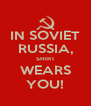 IN SOVIET RUSSIA, SHIRT WEARS YOU! - Personalised Poster A4 size