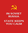 IN SOVIET RUSSIA  STATE KEEPS YOU CALM - Personalised Poster A4 size
