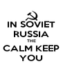 IN SOVIET RUSSIA THE CALM KEEP YOU - Personalised Poster A4 size