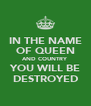 IN THE NAME OF QUEEN AND COUNTRY YOU WILL BE DESTROYED - Personalised Poster A4 size