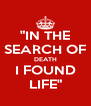"""""""IN THE SEARCH OF DEATH I FOUND LIFE"""" - Personalised Poster A4 size"""