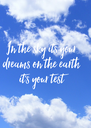 In the sky its your  dreams on the earth  it's your test - Personalised Poster A4 size