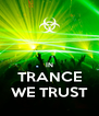 IN TRANCE WE TRUST - Personalised Poster A4 size