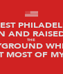 IN WEST PHILADELPHIA BORN AND RAISED ON THE PLAYGROUND WHERE I SPENT MOST OF MY DAY - Personalised Poster A4 size
