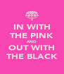 IN WITH THE PINK AND OUT WITH THE BLACK - Personalised Poster A4 size