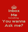 Inbox Me Something  You wanna Ask me? - Personalised Poster A4 size