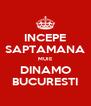 INCEPE SAPTAMANA MUIE DINAMO BUCURESTI - Personalised Poster A4 size