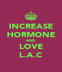INCREASE HORMONE AND LOVE L.A.C - Personalised Poster A4 size