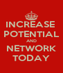 INCREASE  POTENTIAL AND NETWORK TODAY - Personalised Poster A4 size