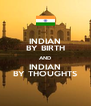 INDIAN BY BIRTH AND INDIAN BY THOUGHTS - Personalised Poster A4 size