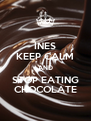 INES KEEP CALM AND STOP EATING CHOCOLATE - Personalised Poster A4 size