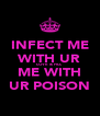 INFECT ME WITH UR LOVE & FILL ME WITH UR POISON - Personalised Poster A4 size