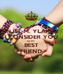 INJEL M. YLARDS I CONSIDER YOU AS MY  BEST FRIEND - Personalised Poster A4 size