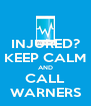 INJURED? KEEP CALM AND CALL WARNERS - Personalised Poster A4 size