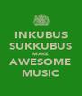 INKUBUS SUKKUBUS MAKE AWESOME MUSIC - Personalised Poster A4 size