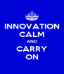 INNOVATION CALM AND CARRY ON - Personalised Poster A4 size