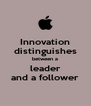 Innovation distinguishes between a leader and a follower - Personalised Poster A4 size