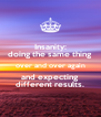 Insanity: doing the same thing over and over again and expecting different results. - Personalised Poster A4 size
