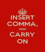 INSERT COMMA, AND CARRY ON - Personalised Poster A4 size