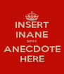 INSERT INANE SHIT ANECDOTE HERE - Personalised Poster A4 size