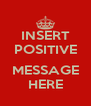 INSERT POSITIVE  MESSAGE HERE - Personalised Poster A4 size
