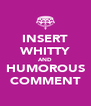 INSERT WHITTY AND HUMOROUS COMMENT - Personalised Poster A4 size